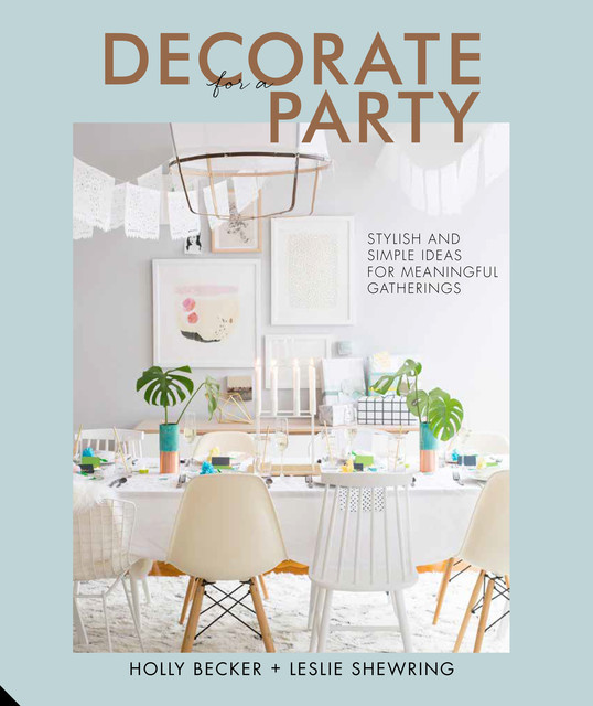 Decorate for a Party, Holly Becker, Leslie Shewring