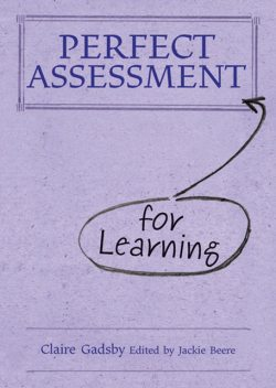 Perfect Assessment for Learning, Claire Gadsby