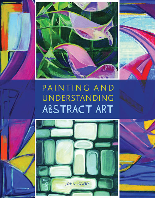 Painting and Understanding Abstract Art, John Lowry