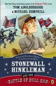 Stonewall Hinkleman and the Battle of Bull Run, Tom Angleberger