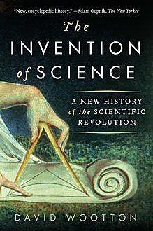 The Invention of Science: A New History of the Scientific Revolution, David Wootton