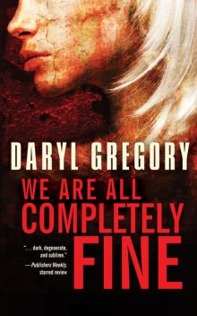 We Are All Completely Fine, Daryl Gregory