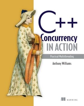C++ Concurrency in Action: Practical Multithreading, Anthony Williams