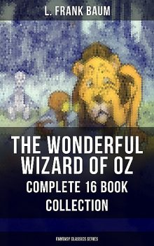 The Complete Wizard of Oz Collection (All unabridged Oz novels by L.Frank Baum), Lyman Frank Baum
