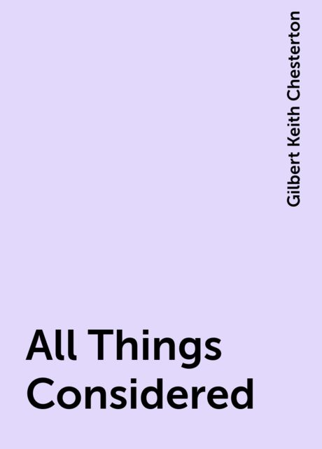 All Things Considered, Gilbert Keith Chesterton