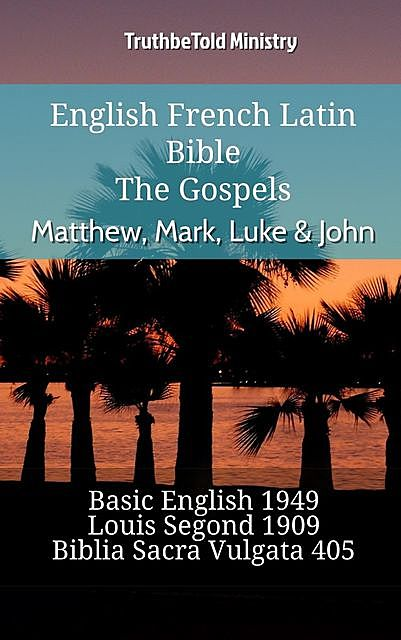 English French Latin Bible – The Gospels – Matthew, Mark, Luke & John, Truthbetold Ministry