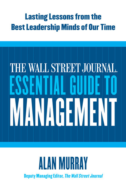 The Wall Street Journal Essential Guide to Management, Alan Murray