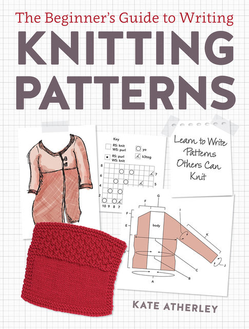The Beginner's Guide to Writing Knitting Patterns, Kate Atherley