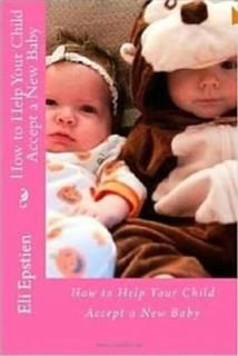 How to Help Your Child Accept a New Baby, Eli Epstien