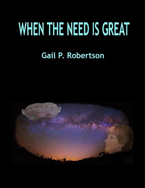 When the Need Is Great, Gail P.Robertson