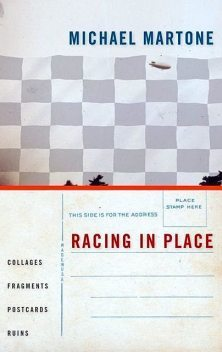 Racing in Place: Collages, Fragments, Postcards, Ruins, Michael Martone