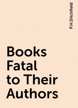 Books Fatal to Their Authors, P.H.Ditchfield