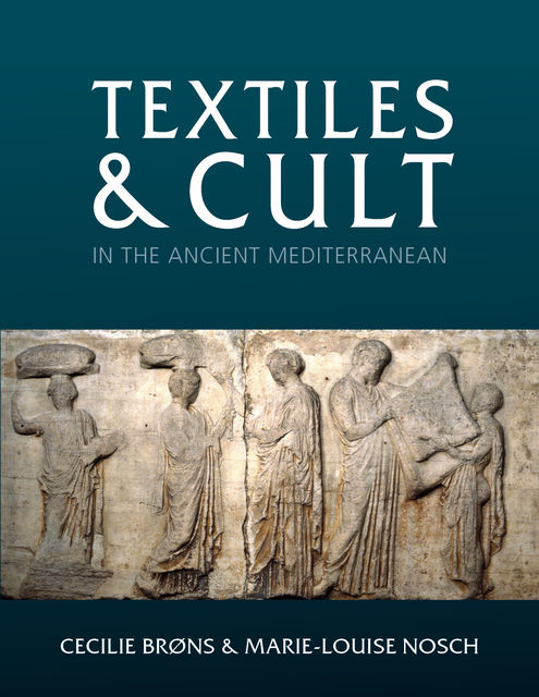 Textiles and Cult in the Ancient Mediterranean, Cecilie Brøns, Marie-Louise Nosch