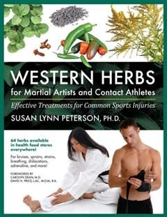 Western Herbs for Martial Artists and Contact Athletes, Ph.D., Susan Lynn Peterson