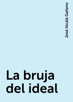 La bruja del ideal, José Alcalá Galiano