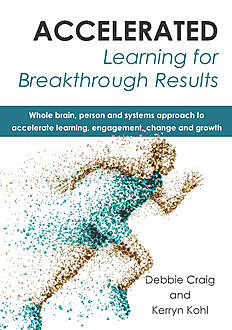 Accelerated Learning for Breakthrough Results, Debbie Craig, Kerryn Kohl