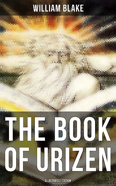 THE BOOK OF URIZEN (Illustrated Edition), William Blake