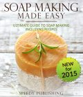 Soap Making Made Easy Ultimate Guide To Soap Making Including Recipes, Speedy Publishing