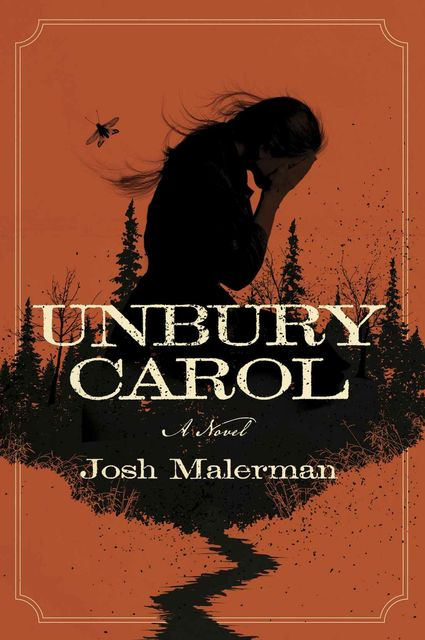 Unbury Carol: A Novel, Josh Malerman