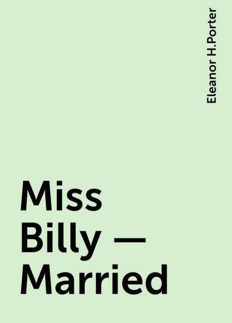 Miss Billy — Married, Eleanor H.Porter