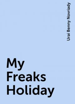 My Freaks Holiday, Urai Benny Novriady