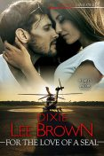 For the Love of a SEAL, Dixie Lee Brown