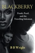 Blackberry: Frank, Pearl and the Traveling Salesman, BBWright