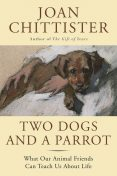 Two Dogs and a Parrot, Joan Chittister