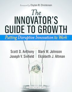 The Innovator's Guide to Growth, Mark Johnson, Anthony Scott, Joseph Sinfield