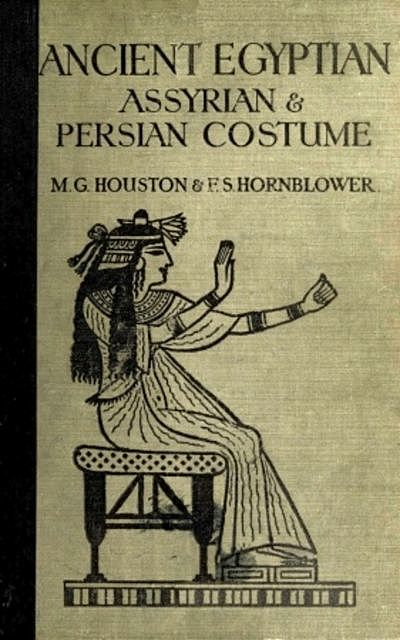 Ancient Egyptian, Assyrian, and Persian Costumes Rations, Mary G.Houston, Florence Hornblower