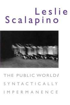 The Public World/Syntactically Impermanence, Leslie Scalapino