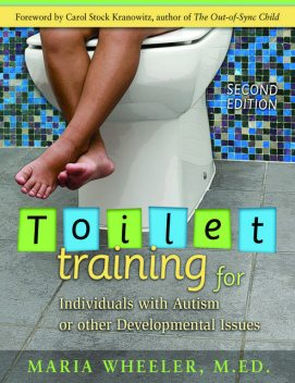 Toilet Training for Individuals with Autism or Other Developmental Issues, Maria Wheeler