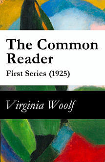 The Essays of Virginia Woolf Vol I, Virginia Woolf