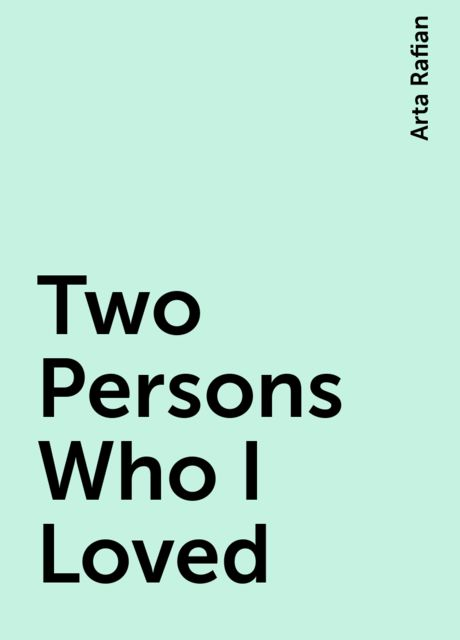 Two Persons Who I Loved, Arta Rafian