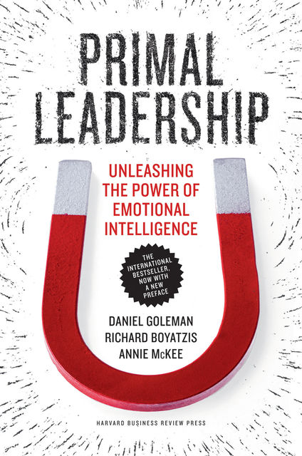 Primal Leadership: Learning to Lead with Emotional Intelligence, Daniel Goleman