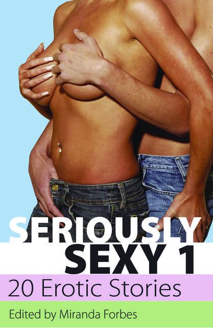 Seriously Sexy 1, Emily Dubberley, Izzy French, Sommer Marsden, Beverly Langland, Lynn Lake, Eva Hore, Jeremy Edwards, Landon Dixon, Angela Meadows, Alex Severn, Penelope Friday, Gina Martinelli, Katie Lilly, Astrid L, Jean Roberta