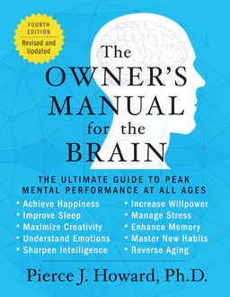 The Owner's Manual for the Brain (4th Edition), Pierce Howard