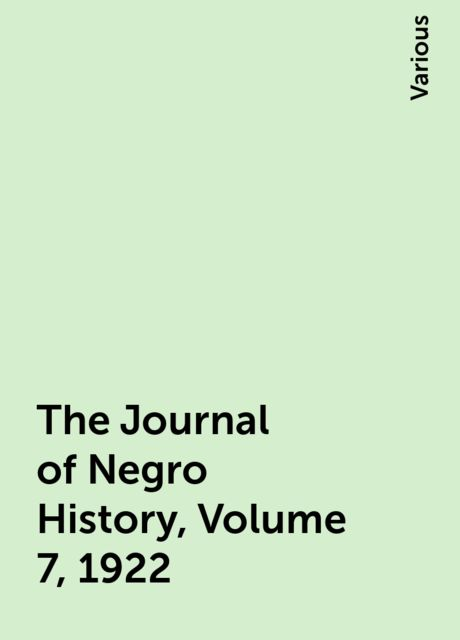 The Journal of Negro History, Volume 7, 1922, Various