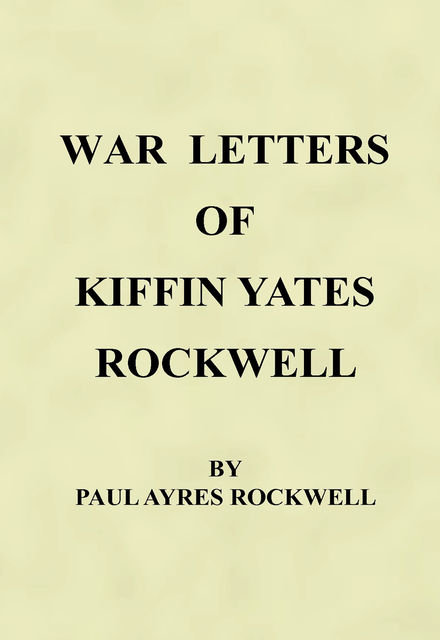 War Letters of Kiffin Yates Rockwell, Paul Ayres Rockwell