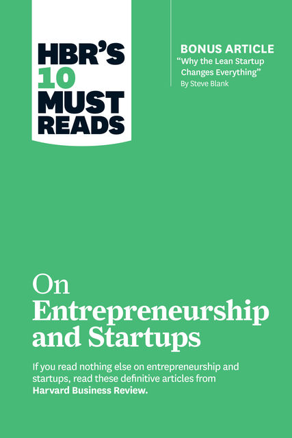 """HBR's 10 Must Reads on Entrepreneurship and Startups (featuring Bonus Article """"Why the Lean Startup Changes Everything"""" by Steve Blank), Reid Hoffman, Harvard Business Review, Steve Blank, Marc Andreessen, William A. Sahlman"""
