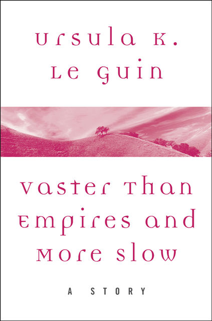 Vaster Than Empires and More Slow, Ursula Le Guin