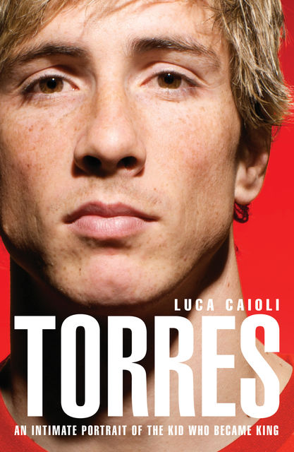 Torres: An Intimate Portrait of the Kid Who Became King, Luca Caioli