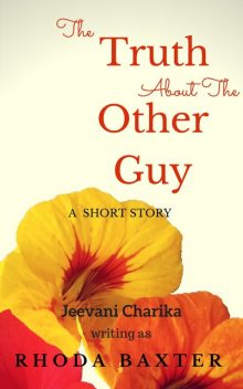 The Truth About The Other Guy, Rhoda Baxter, Jeevani Charika