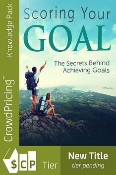 Scoring Your Goal – The Secrets Behind Achieving Goals, Jack Moore