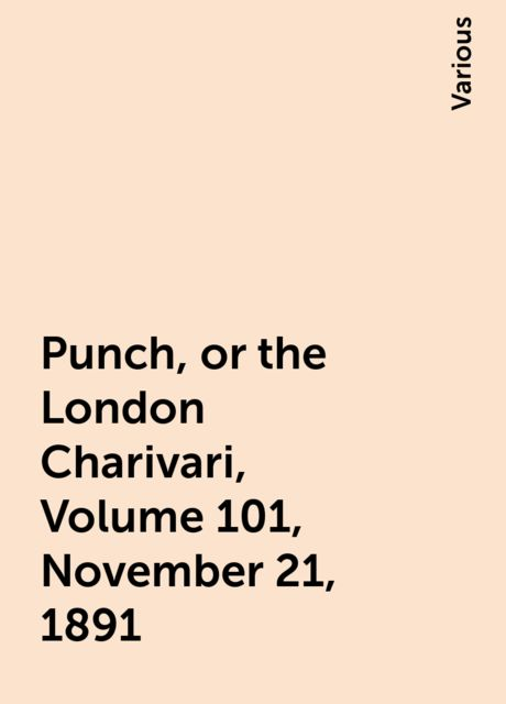 Punch, or the London Charivari, Volume 101, November 21, 1891, Various