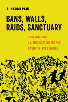 Bans, Walls, Raids, Sanctuary, A. Naomi Paik