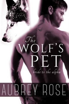Bride to the Alpha (The Wolf's Pet Book Two), Aubrey Rose