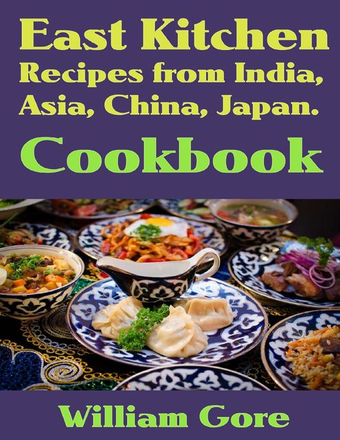 East kitchen, Recipes from India, Asia, China, Japan. Cookbook, William Gore