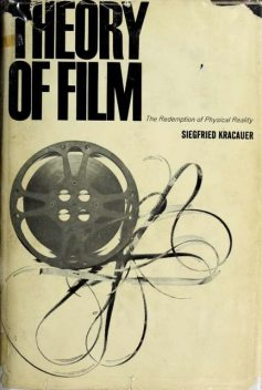 Theory of film : the redemption of physical reality, 1889–1966, Kracauer, Siegfried