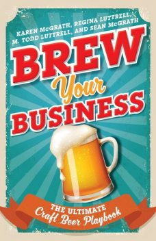 Brew Your Business, Regina Luttrell, Karen McGrath, M. Todd Luttrell, Sean McGrath